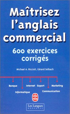Maîtrisez l'anglais commercial. 600 exercices corrigés