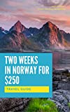 Two Weeks in Norway for $250 (Travel Guide Norway 2017): Tiny Budget Travel Guide