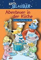 Käpt'n Blaubär. Abenteuer in der Küche. Kochen und Backen für Kids