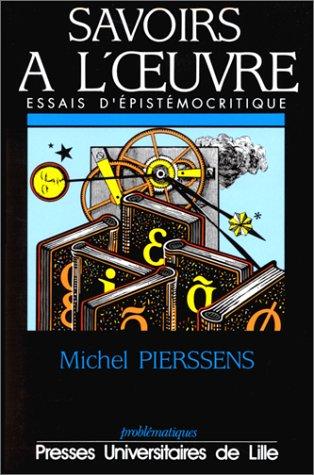 Savoirs à l'oeuvre. Essais d'épistémocritique par Michel Pierssens