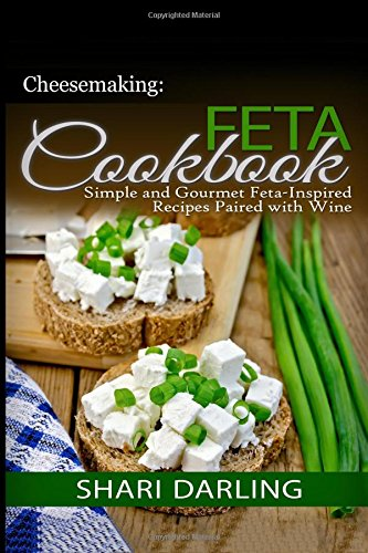 Cheesemaking: Feta Cookbook: Simple and Gourmet Feta-Inspired Recipes Paired with Wine (Wine Pairing Club Presents)