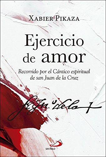 Ejercicio de amor: Recorrido por el Cántico espiritual de san Juan de la Cruz (Caminos XL)