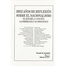Diez años de reflexión sobre el nacionalismo El Estado , La Nación , La Soberanía y lo Hispánico