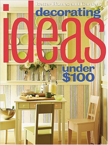 Decorating Ideas Under $100 (Better Homes & Gardens)