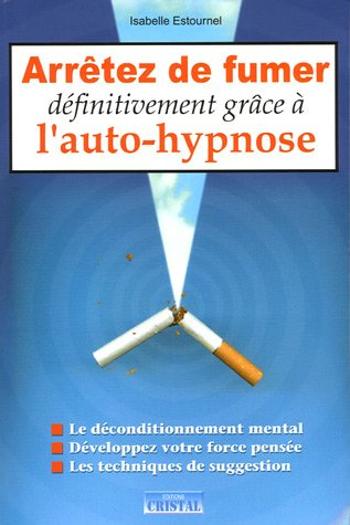 Arrêter de fumer définitivement grâce à l'auto-hypnose par Isabelle Estournel