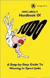 Gene Lebells Handbook of Judo: A Step by Step Guide to Winning in Sport Judo (Heritage Series (Los Angeles, Calif.).)