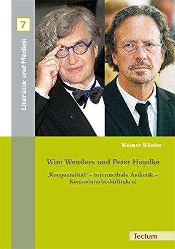 Wim Wenders und Peter Handke: 'Kongenialität' - intermediale Ästhetik - Kommentarbedürftigkeit (Literatur und Medien)