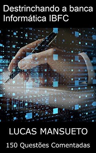 Destrinchando a Banca: Informática IBFC: 150 Questões Comentadas ...