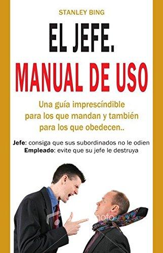 El jefe, manual de uso: Una guía imprescindible para los que mandan y también para los que obedecen (Negocios (master Class))