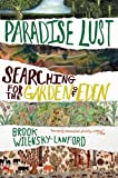 Paradise Lust: Searching for the Garden of Eden by Brook Wilensky-Lanford (2012-09-11)
