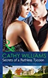Secrets of a Ruthless Tycoon by Cathy Williams front cover