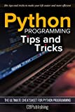 Python Programming: Tips and Tricks: The Ultimate Cheatsheet for Python Programming (20+ tips and tricks)