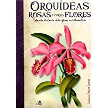 Orquídeas, Rosas y otras Flores: Selección Ilustrada de las Flores más Llamativas (Obras Singulares)