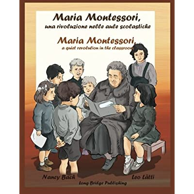 Maria Montessori, Una Rivoluzione Nelle Aule Scolastiche: Maria Montessori, A Quiet Revolution In The Classroom: A Bilingual Picture Book (Italian-English Edition): Volume 1