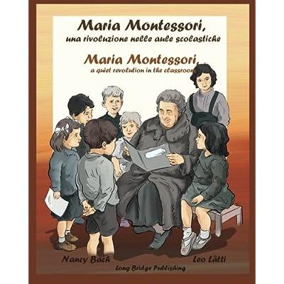 Maria Montessori, Una Rivoluzione Nelle Aule Scolastiche: Maria Montessori, A Quiet Revolution In The Classroom: A Bilingual Picture Book (Italian-English Edition): Volume 1