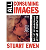 [(All Consuming Images: The Politics of Style in Contemporary Culture)] [Author: Stuart Ewen] published on (March, 1990)