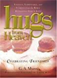Hugs/Heaven - Celeb. Friendship: Sayings, Scriptures, and Stories from the Bible Revealing God's Love (Hugs from Heaven)