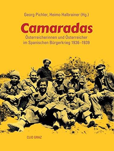Camaradas: Österreicherinnen und Österreicher im Spanischen Bürgerkrieg 1936 bis 1939