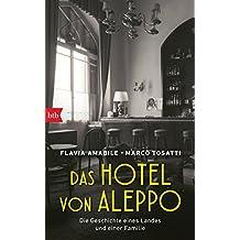 Das Hotel von Aleppo: Die Geschichte eines Landes und einer Familie