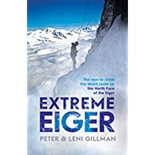 Extreme Eiger: The Race to Climb the Direct Route up the North Face of the Eiger
