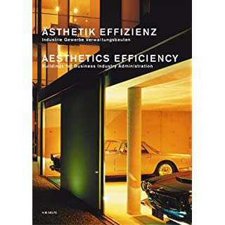 Ästhetik Effizienz. Industrie Gewerbe Verwaltungsbauten: Aestetics Efficiency. Buildings for Business Industry Administration