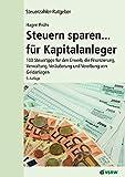 Steuern sparen...für Kapitalanleger: 100 Steuertipps für den Erwerb, die Finanzierung, Verwaltung,Veräußerung und Vererbung von Geldanlagen (Steuerzahler-Ratgeber)