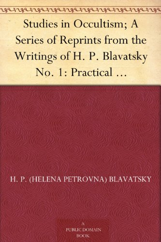 Studies in Occultism; A Series of Reprints from the Writings of H. P. Blavatsky No. 1: Practical Occultism-Occultism versus the Occult Arts-The Blessings of Publicity (English Edition) Hp Handys