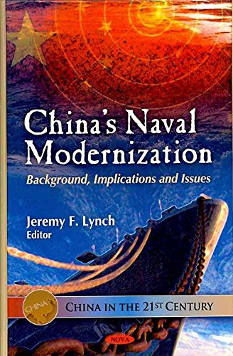 [(China's Naval Modernization : Background, Implications & Issues)] [Edited by Jeremy F. Lynch] published on (July, 2011)