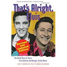 That's Alright Elvis: The Untold Story of Elvis's First Guitarist and Manager Scotty Moore