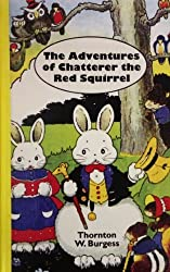 The Adventures of Chatterer the Red Squirrel (A Bedtime story-book) by Thornton W. Burgess (1987-12-31)