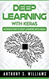 Deep Learning with Keras: Introduction to Deep Learning with Keras (2nd Edition)