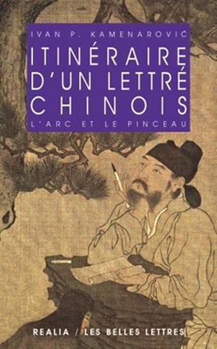 Itinraire d'un lettr chinois: L'arc et le pinceau