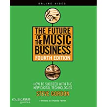 Gordon Steve the Future of the Music Business: How to Succeed with the New Digital Technologies (Music Pro Guides)