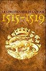 1515-1519 par Le Chroniqueur de la Tour
