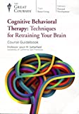 Cognitive Behavioral Therapy: Techniques for Retraining Your Brain (Great Courses) (Teaching Co.) DVD Course No. 9631