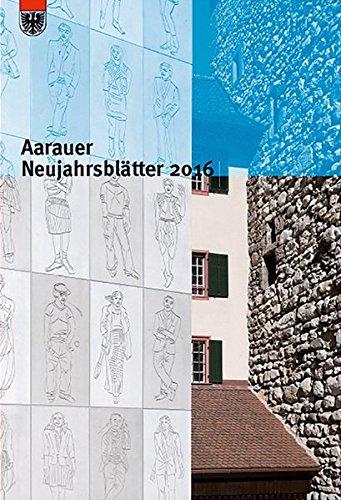 Aarauer Neujahrsblätter / Aarauer Neujahrsblätter: ISSN 1664-8323 / 2. Folge, 90. Jahr