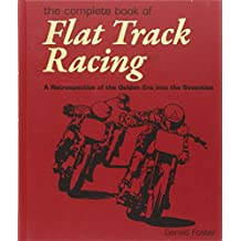 Complete Book of Flat Track Racing: A Retrospective of the Golden Era into the Seventies