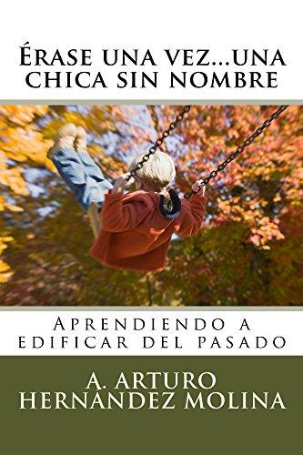 Érase una vez...una chica sin nombre: Aprendiendo a edificar del pasado (Érase una vez...cuantos que no son cuentos nº 1) por Armando Arturo Hernández Molina