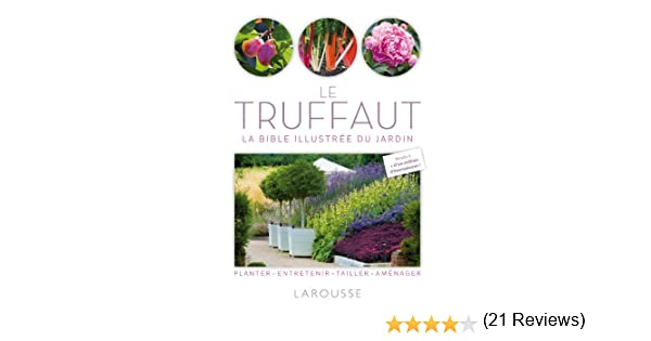 Amazon.fr - Le Truffaut - La bible illustrée du jardin ...
