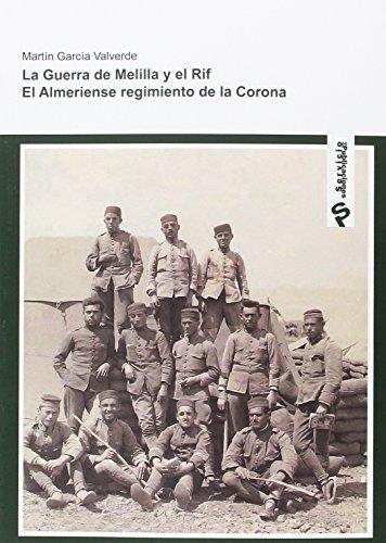 la Guerra de Melilla y el RIF: El Almeriense Regimiento de la Corona por Martin García Valverde