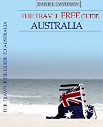 The Travel Free Guide To Australia (2013 Edition): 107 Free Things To Do In The Land Down Under (Travel Free eGuidebooks Book 11) (English Edition)