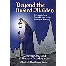 Beyond the Sword Maiden: A Storyteller's Introduction to the Heroine's Journey