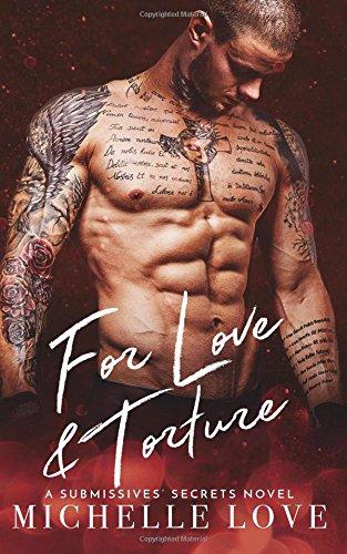 For Love & Torture: A Submissives' Secrets Novel