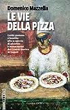 Le vie della pizza. Guida gustosa e insolta alla scoperta di pizzerie e monumenti del centro storico di Napoli. Ediz. italiana e inglese