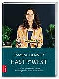 East by West: Einfach ayurvedisch kochen für die optimale Body-Mind-Balance