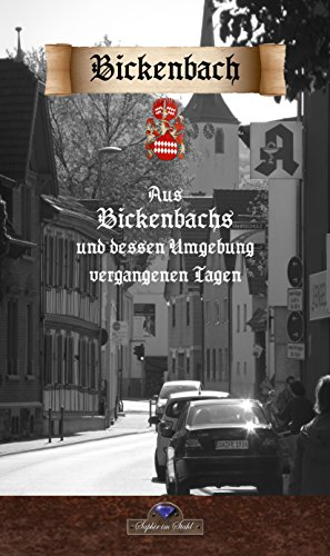 Aus Bickenbachs und dessen Umgebung vergangenen Tagen (Historische Nachdrucke)