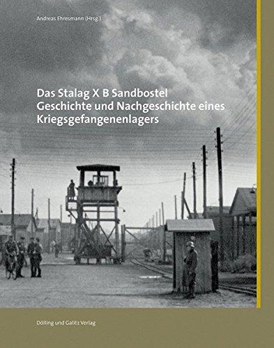 Das Stalag X B Sandbostel: Geschichte und Nachgeschichte eines Kriegsgefangenenlagers