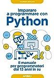 Imparare a programmare con Python. Il manuale per programmatori dai 13 anni in su
