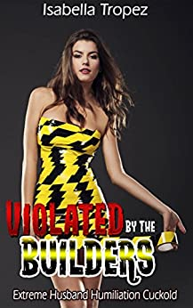 Violated By The Builders: Extreme Husband Humiliation Cuckold Romance (English Edition) par [Tropez, Isabella]