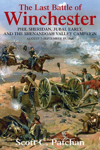 The Last Battle of Winchester: Phil Sheridan, Jubal Early, and the Shenandoah Valley Campaign, August 7 - September 19, 1864 (English Edition) (Winchester Geschichte Va)